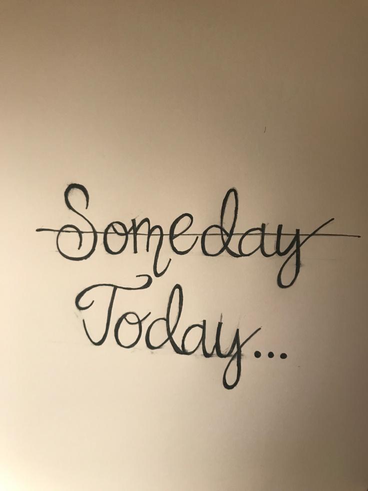 Someday vs Today